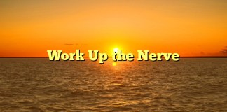 Work Up the Nerve