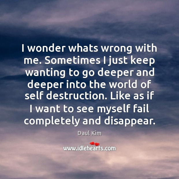 I Wonder Whats Wrong With Me Sometimes I Just Keep Wanting To Idlehearts