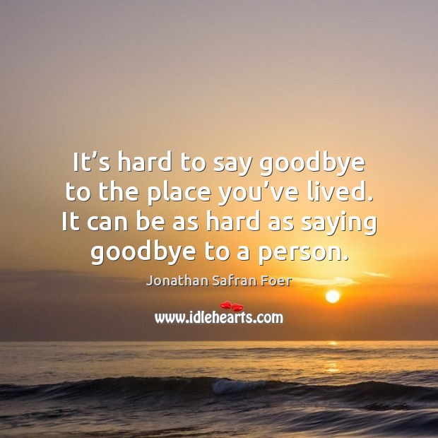 Say About Goodbye Quotes Its Hard