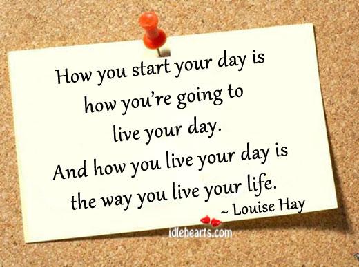 https://i2.wp.com/www.idlehearts.com/wp-content/uploads/2012/08/How-you-start-your-day-is-how.jpg
