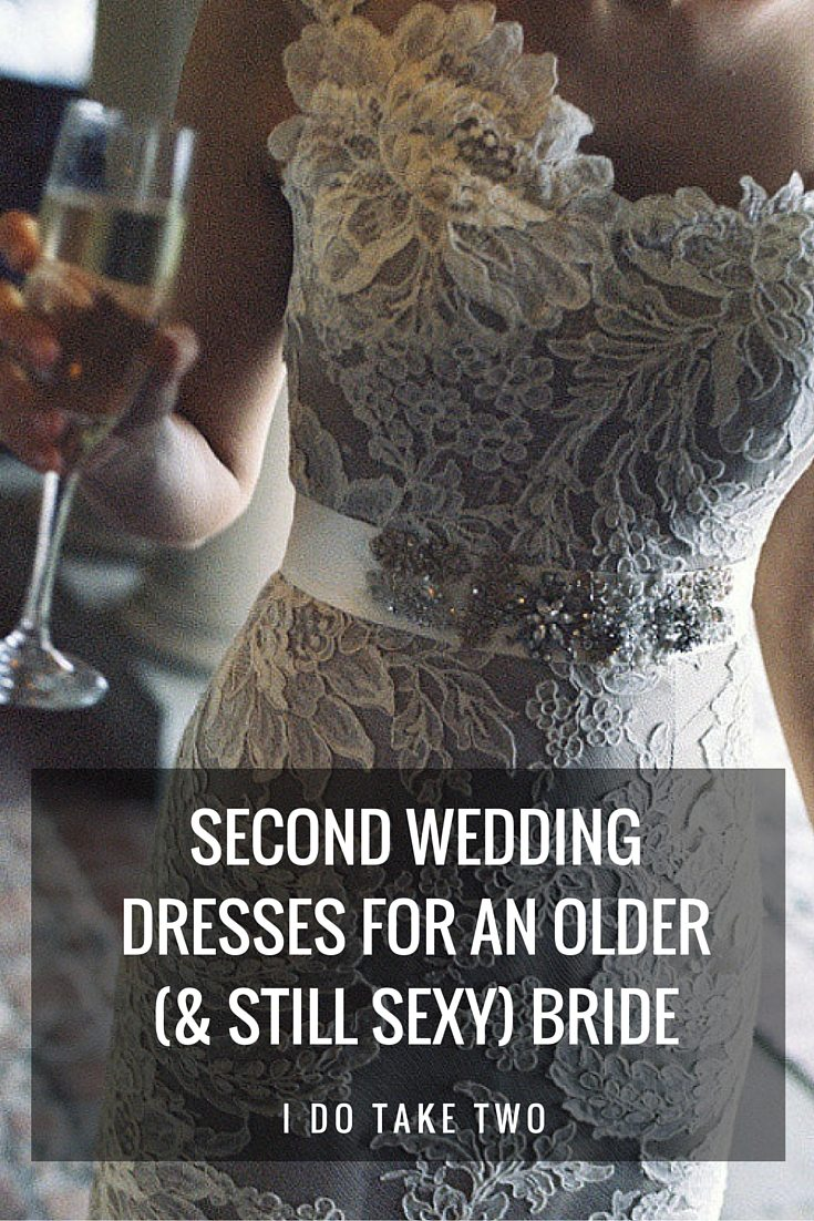 SECOND WEDDING DRESSES FOR AN OLDER (& STILL SEXY) BRIDE