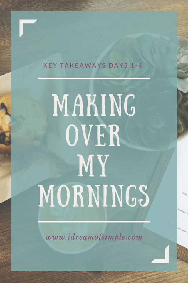 making over my mornings day 1-4: click over to learn more!