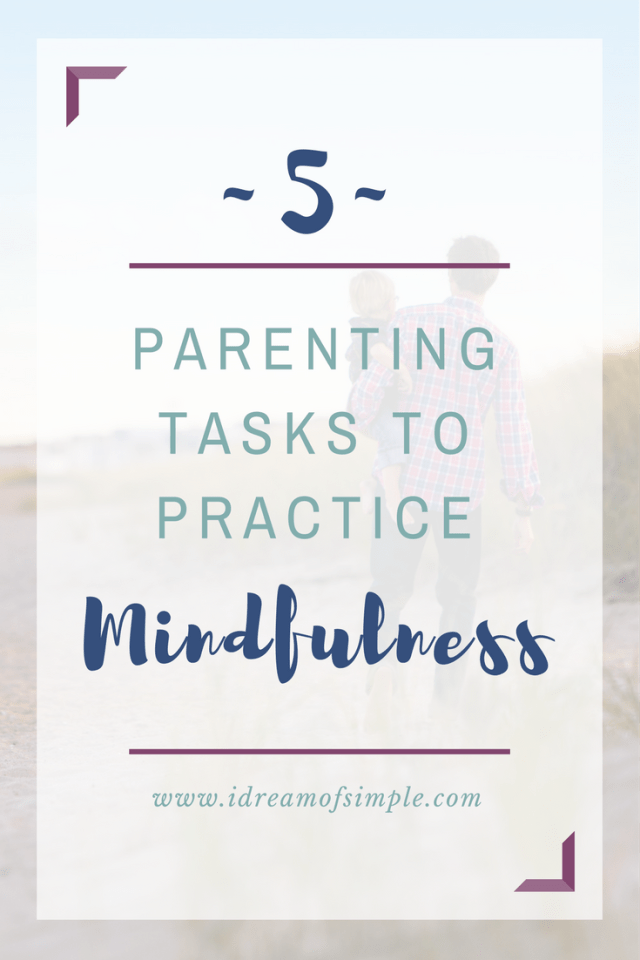 5 parenting tasks to practice mindfulness