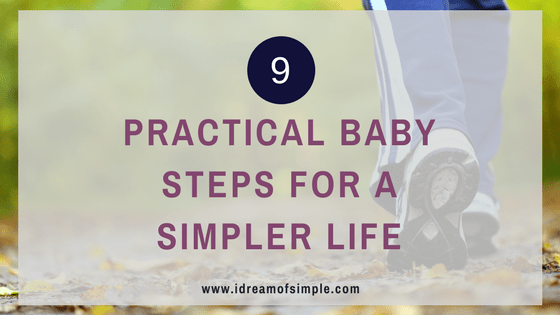Learn about 9 practical baby steps for a simpler life. Focus on one area of simplicity at a time for a more sustained and successful change.