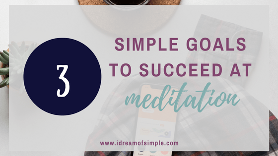 Have you ever wanted to start meditating? Now is your chance! Check out 3 simple goals to help you succeed at meditation. #meditate #selfcare