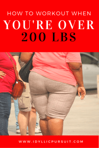 How to workout when you're over 200 lbs at idyllicpursuit.com
