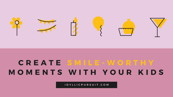 Create Smile-Worthy Moments with Your Kids