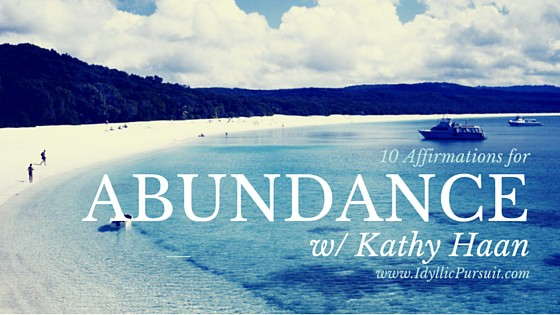 10 Affirmations for Abundance and more at www.idyllicpursuit.com