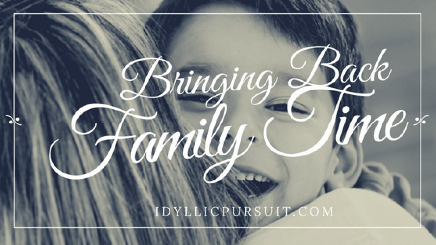 Bringing Back Family Time at IdyllicPursuit.com