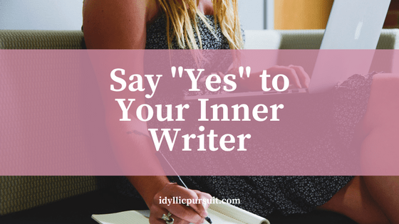 """Say """"YES"""" to Your Inner Writer by best selling author Heather Choate at idyllicpursuit.com"""