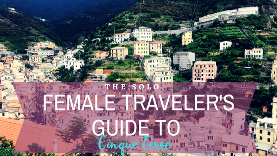 The Solo Female Traveler's Guide to Cinque Terre