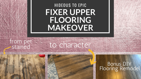 Hideous to Epic: Fixer Upper Flooring Makeover