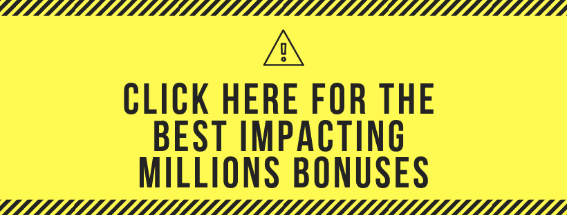the best Impacting Millions bonuses