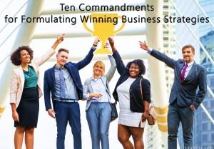 10 Commandments for Formulating Winning Business Strategies