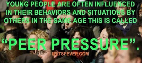 "Young people are often influenced in their behaviors and situations by others in the same age. This is called ""peer pressure"""