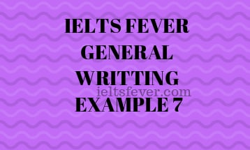IELTS FEVER GENERAL WRITTING EXAMPLE 7