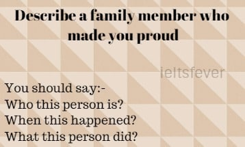 ieltsfever cue card example January to April 2017 Describe a family member who made you proud IELTS EXAM