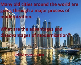 Many old cities around the world are going through a major process of modernization.  What are the advantages and disadvantages of modernization?