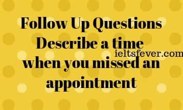 Follow Up Questions Describe a time when you missed an appointment