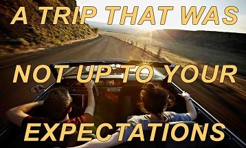 A trip that was not up to your expectations