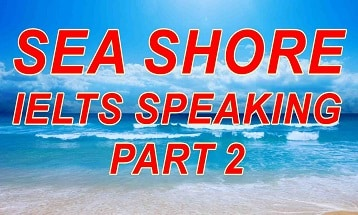 Sea shore ielts speaking part 2 cue card with answer IELTS EXAM