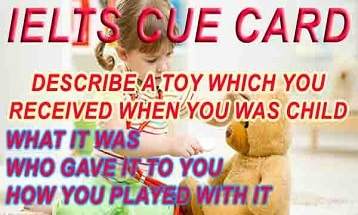 Describe a toy which you received when you was child Speaking Answer IELTS EXAM