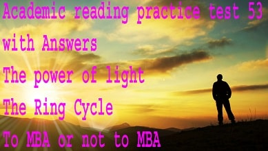 Academic reading practice test 53 The power of light , The Ring Cycle , To MBA or not to MBA