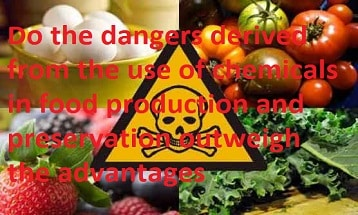Do the dangers derived from the use of chemicals in food production and preservation outweigh the advantages