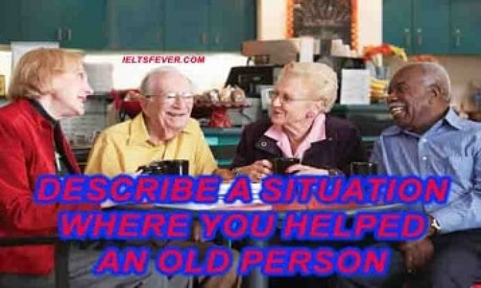 Describe a situation where you helped an old person ielts exam