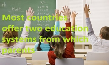 Most countries offer two education systems from which parents