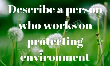 Describe a person who works on protecting environment