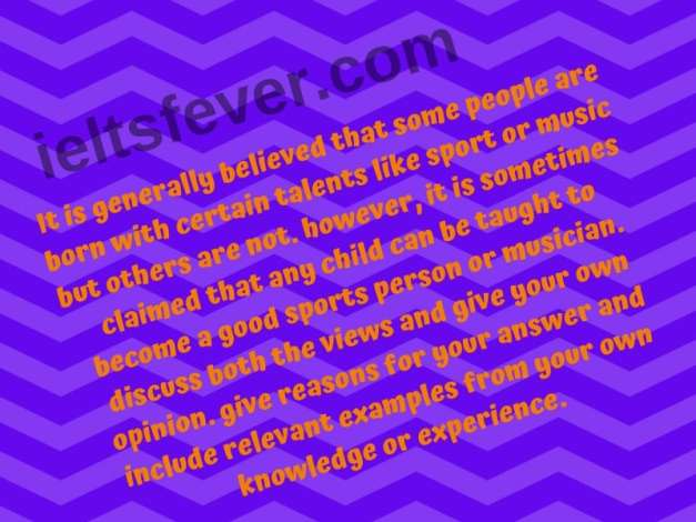 It is generally believed that some people are born with certain talents like