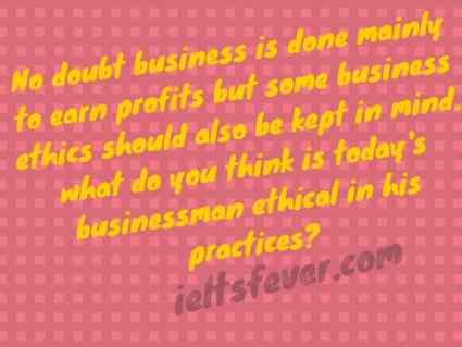 No doubt business is done mainly to earn profits but some business ethics