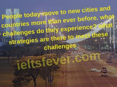 People today move to new cities and countries more than ever before.