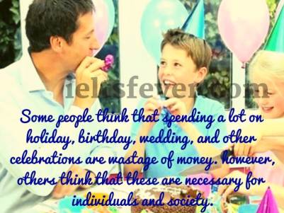 Some people think that spending a lot on holiday, birthday, wedding