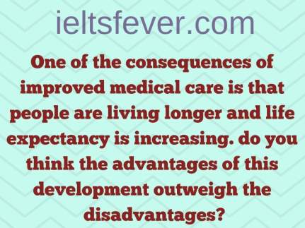 One of the consequences of improved medical care is that people