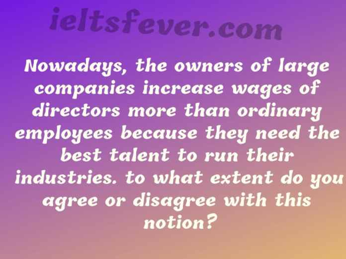 Nowadays, the owners of large companies increase wages of directors