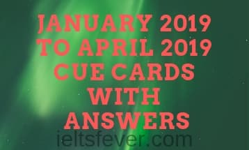January 2019 to April 2019 Cue cards with answers updated