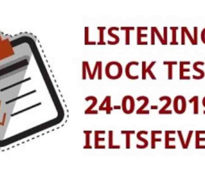 LISTENING MOCK TEST 24-02-2019 IELTSFEVER