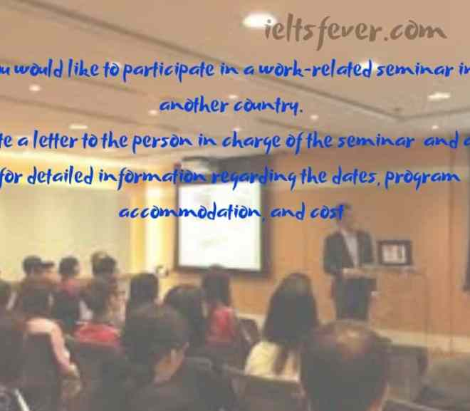 Write a letter to the person in charge of the seminarand ask for detailed information regarding the dates, program accommodation, and cost