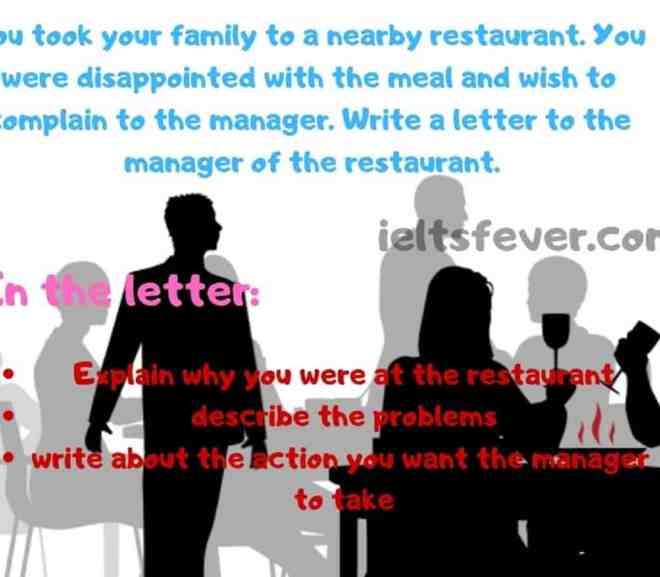 You took your family to a nearby restaurant. You were disappointed with the meal and wish to complain to the manager