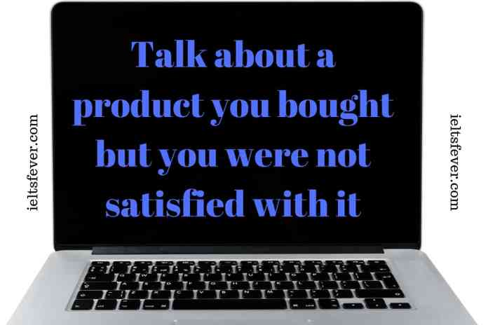 Talk about a product you bought but you were not satisfied purchased a laptop computer