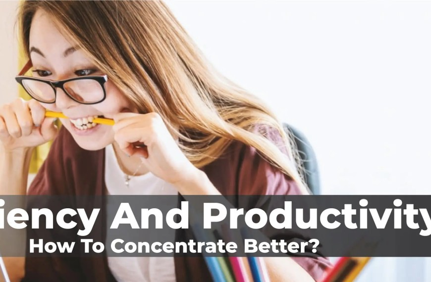 Efficiency And Productivity | How To Concentrate Better?