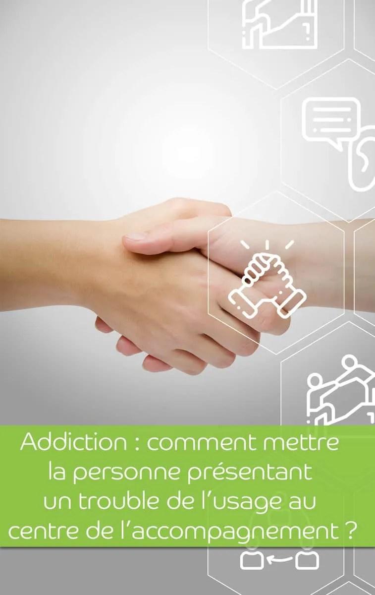 Addiction comment mettre la personne présentant un trouble de lusage au centre de laccompagnement