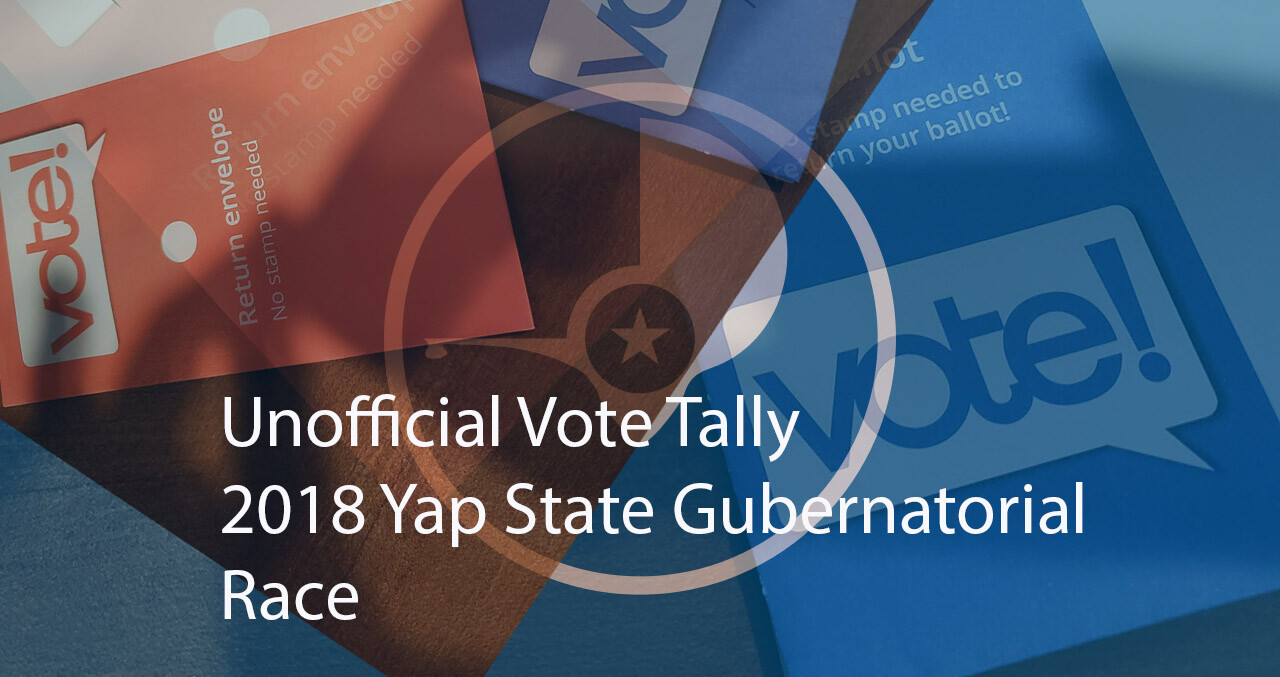 Yap State Unofficial Gubernatorial Count – Election 2018