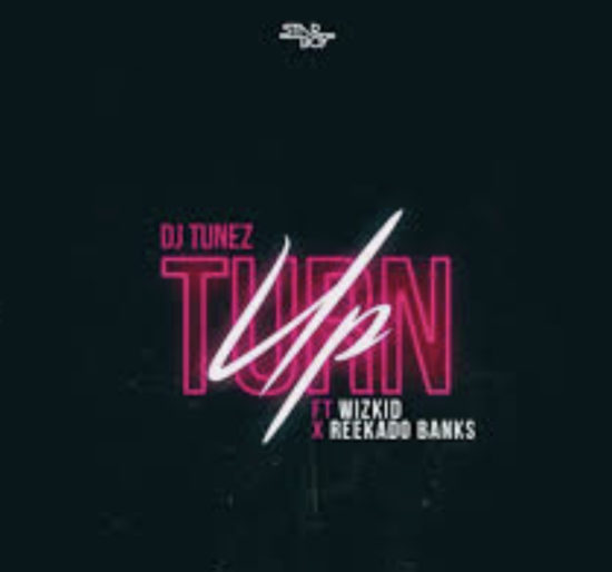 dj tunez ft wzkid & reekado banks- turn up