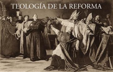 Teología de la Reforma Protestante