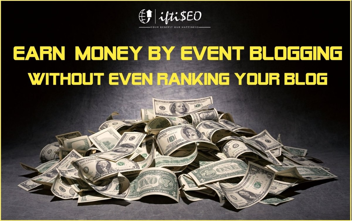Make Money by Event Blogging without Ranking your Blog