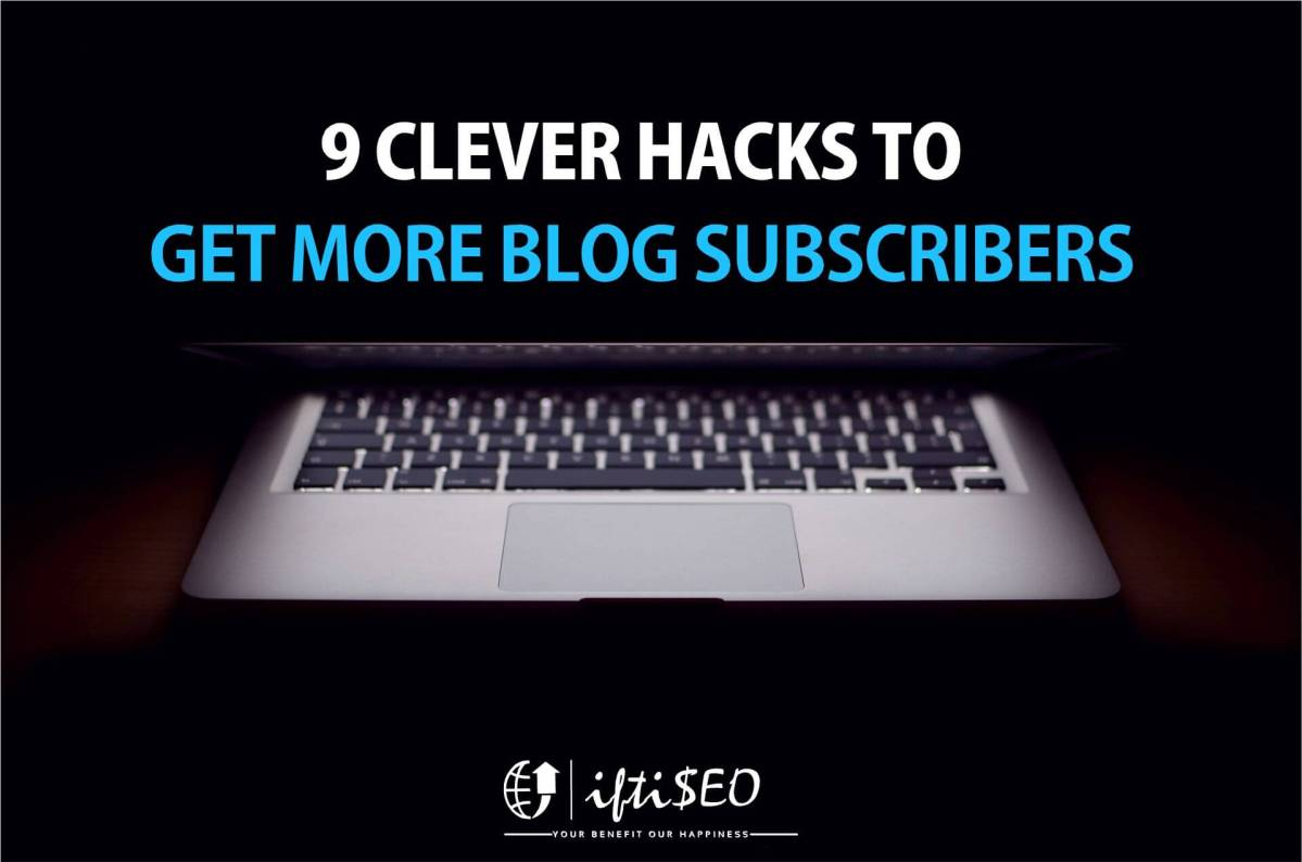 9 Simple Hacks to Get More Email Subscribers for your Blog