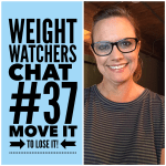 Weight Watchers Chat #37:  Move it to Lose it!